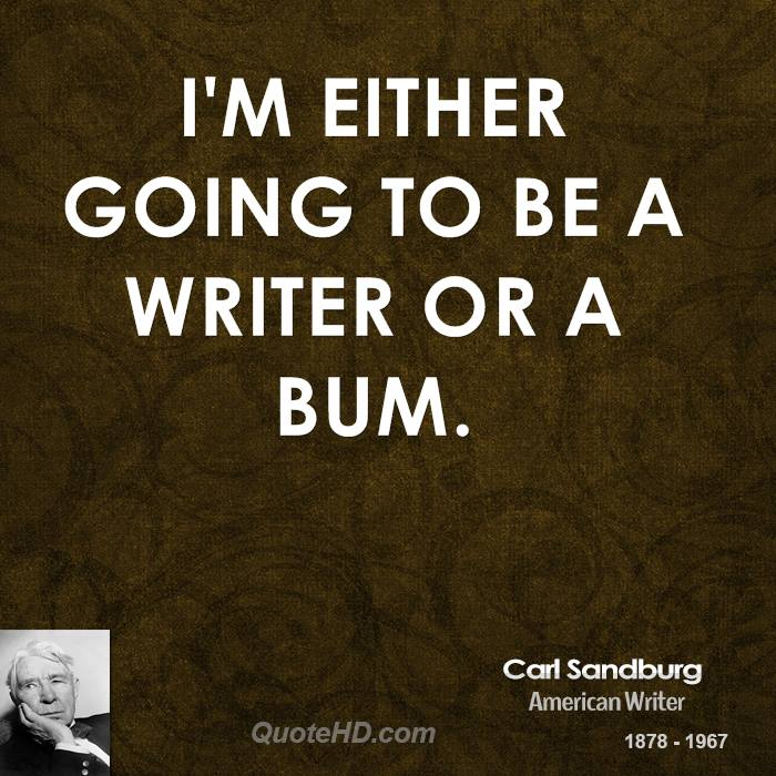 I'm either going to be a writer or a bum.