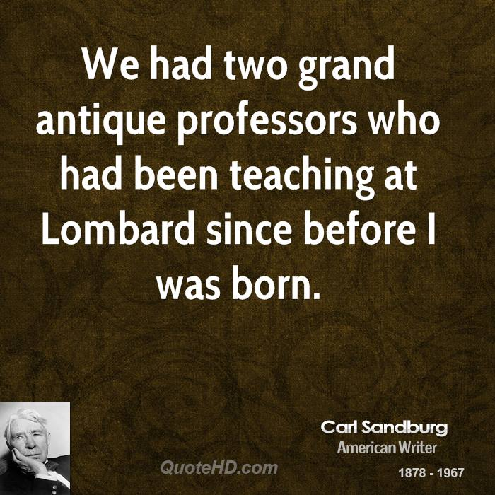 We had two grand antique professors who had been teaching at Lombard since before I was born.