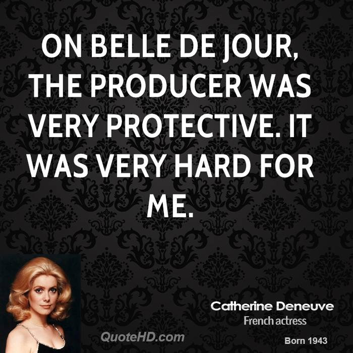 On Belle de Jour, the producer was very protective. It was very hard for me.
