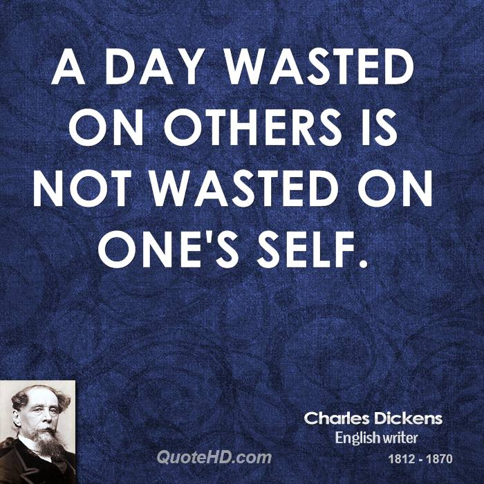 A day wasted on others is not wasted on one's self.