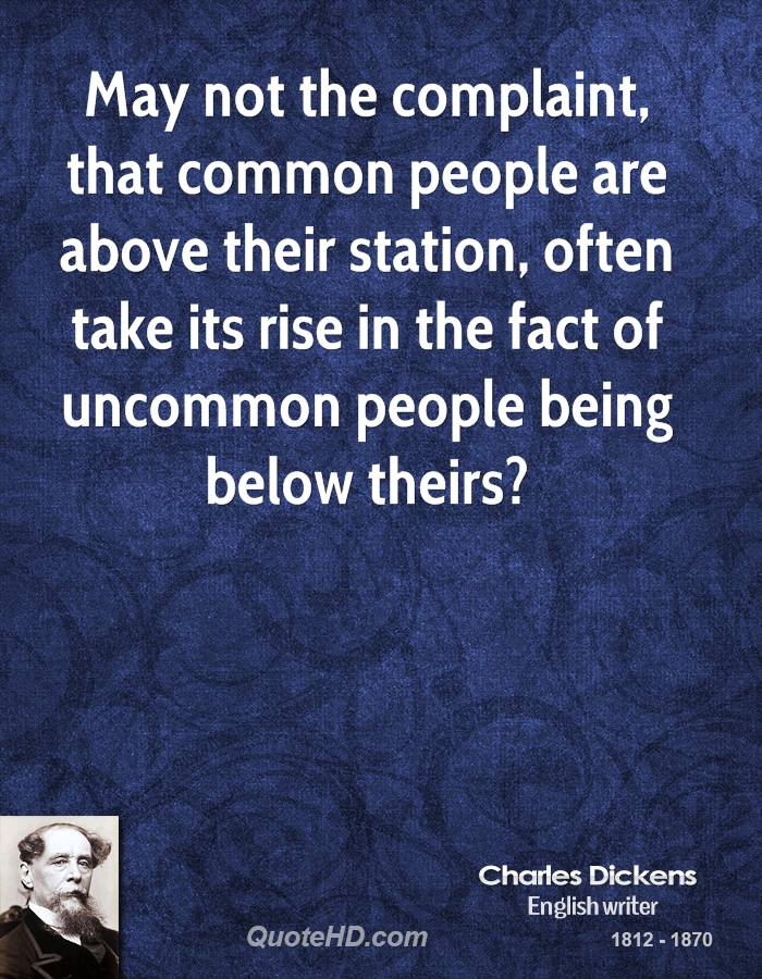 May not the complaint, that common people are above their station, often take its rise in the fact of uncommon people being below theirs?