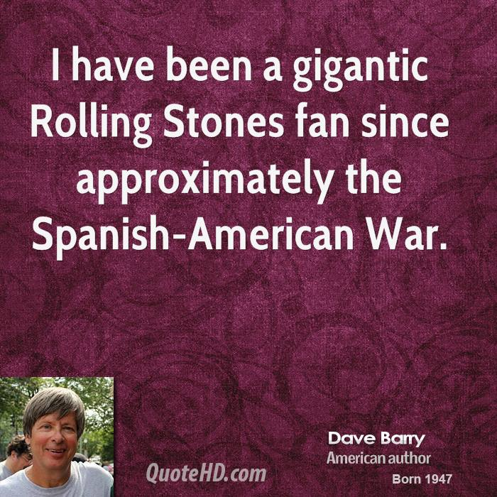 I have been a gigantic Rolling Stones fan since approximately the Spanish-American War.