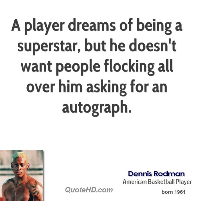 A player dreams of being a superstar, but he doesn't want people flocking all over him asking for an autograph.