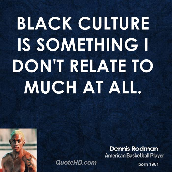 Black culture is something I don't relate to much at all.