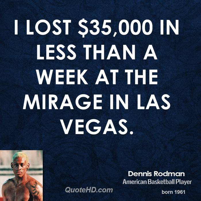 I lost $35,000 in less than a week at the Mirage in Las Vegas.