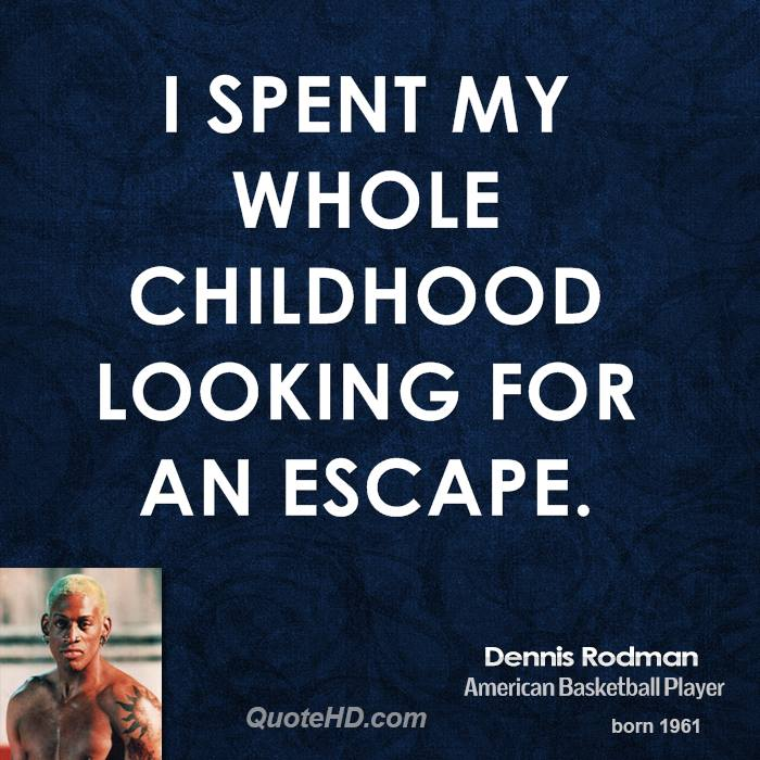 I spent my whole childhood looking for an escape.