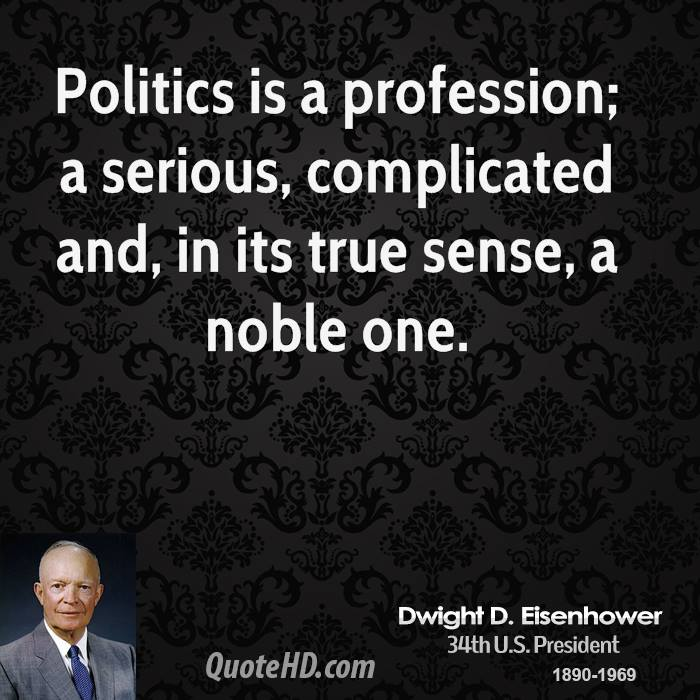 Politics is a profession; a serious, complicated and, in its true sense, a noble one.