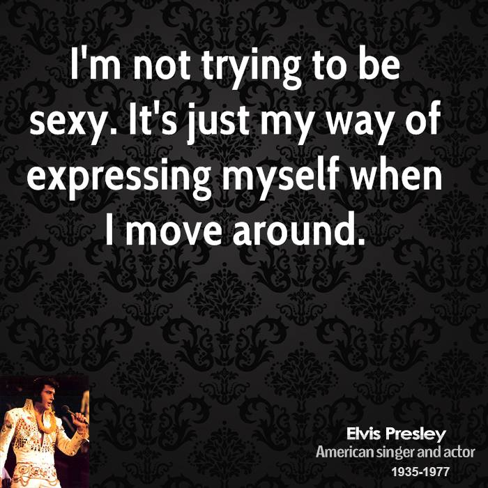 I'm not trying to be sexy. It's just my way of expressing myself when I move around.