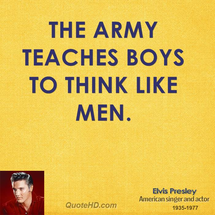 The army teaches boys to think like men.