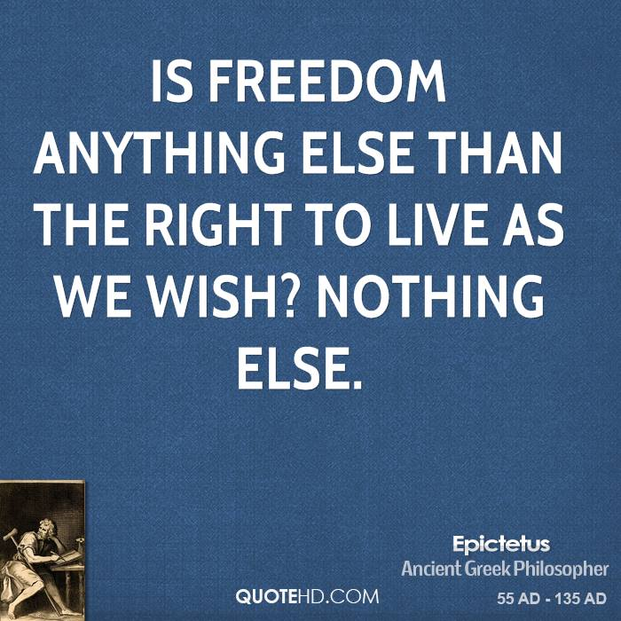 freedom is the right to live as we wish We hold these truths self-sufficiency or freedom article 3 of the universal declaration of human rights reads, everyone has the right to life, liberty, and.