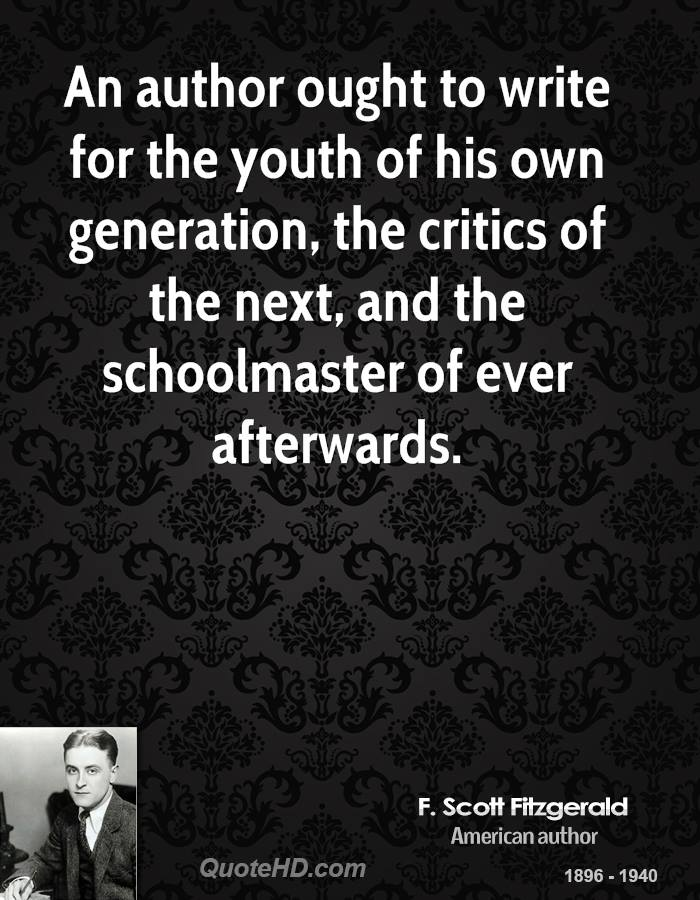 An author ought to write for the youth of his own generation, the critics of the next, and the schoolmaster of ever afterwards.