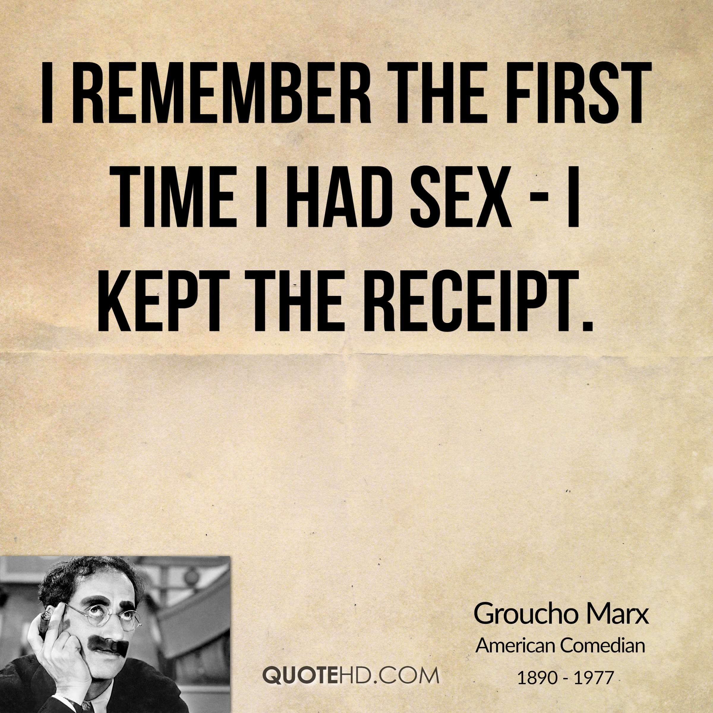 I remember the first time I had sex - I kept the receipt.