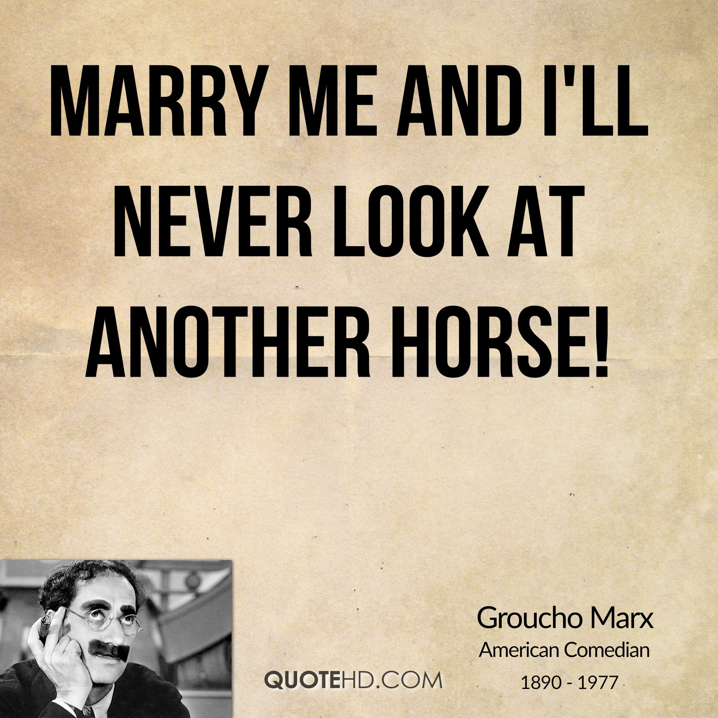 Marry me and I'll never look at another horse!