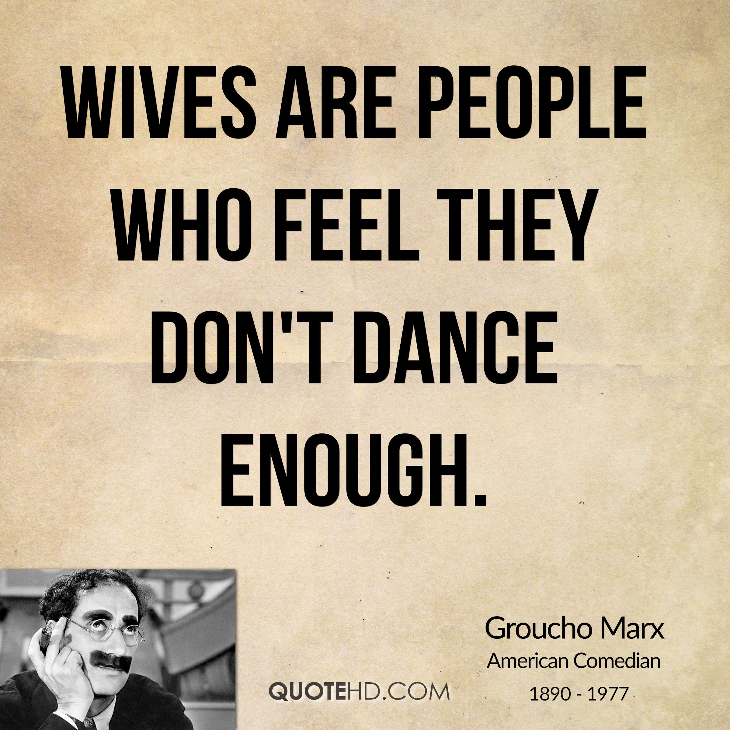 Wives are people who feel they don't dance enough.