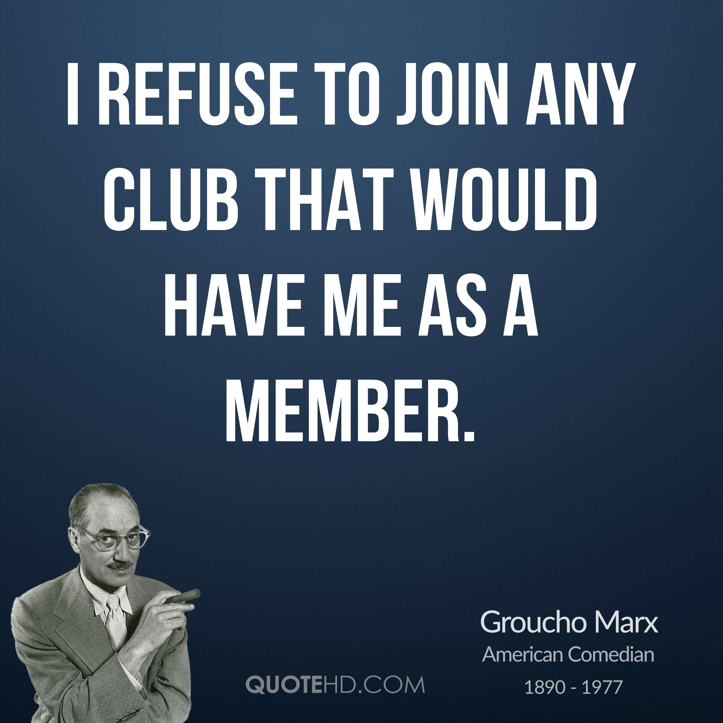 Club Princeton Fan Club Groucho Marx Funny Quotes I Refuse To Join