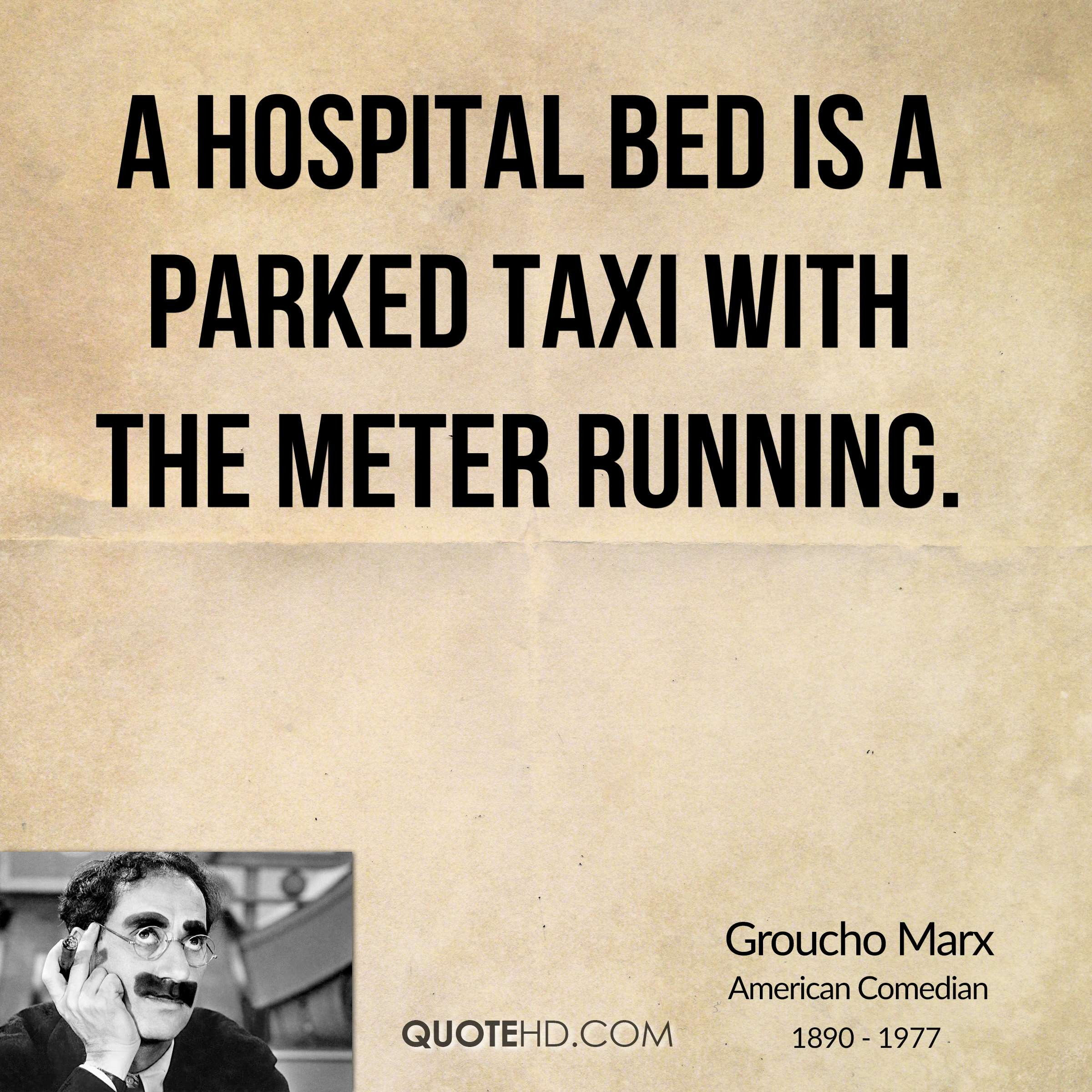 A hospital bed is a parked taxi with the meter running.