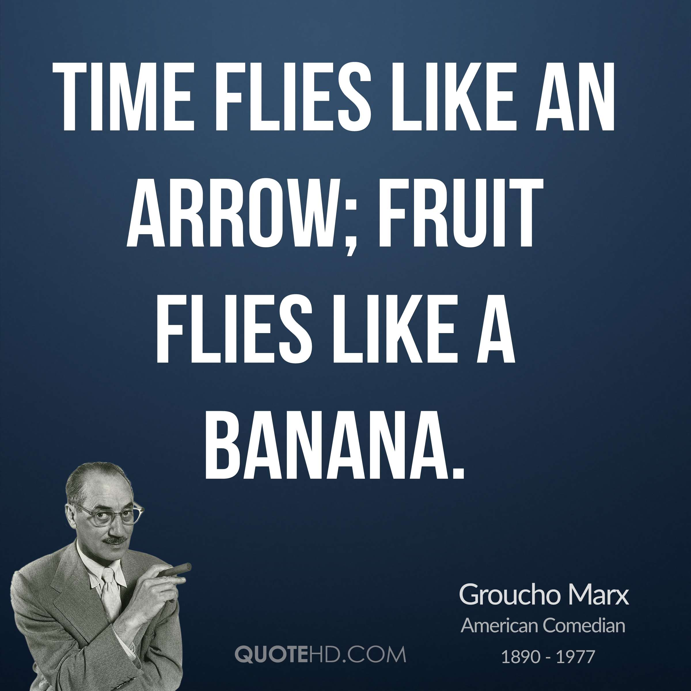 Years Flying By Quotes Groucho Marx Quote Time Flies Like An Arrow