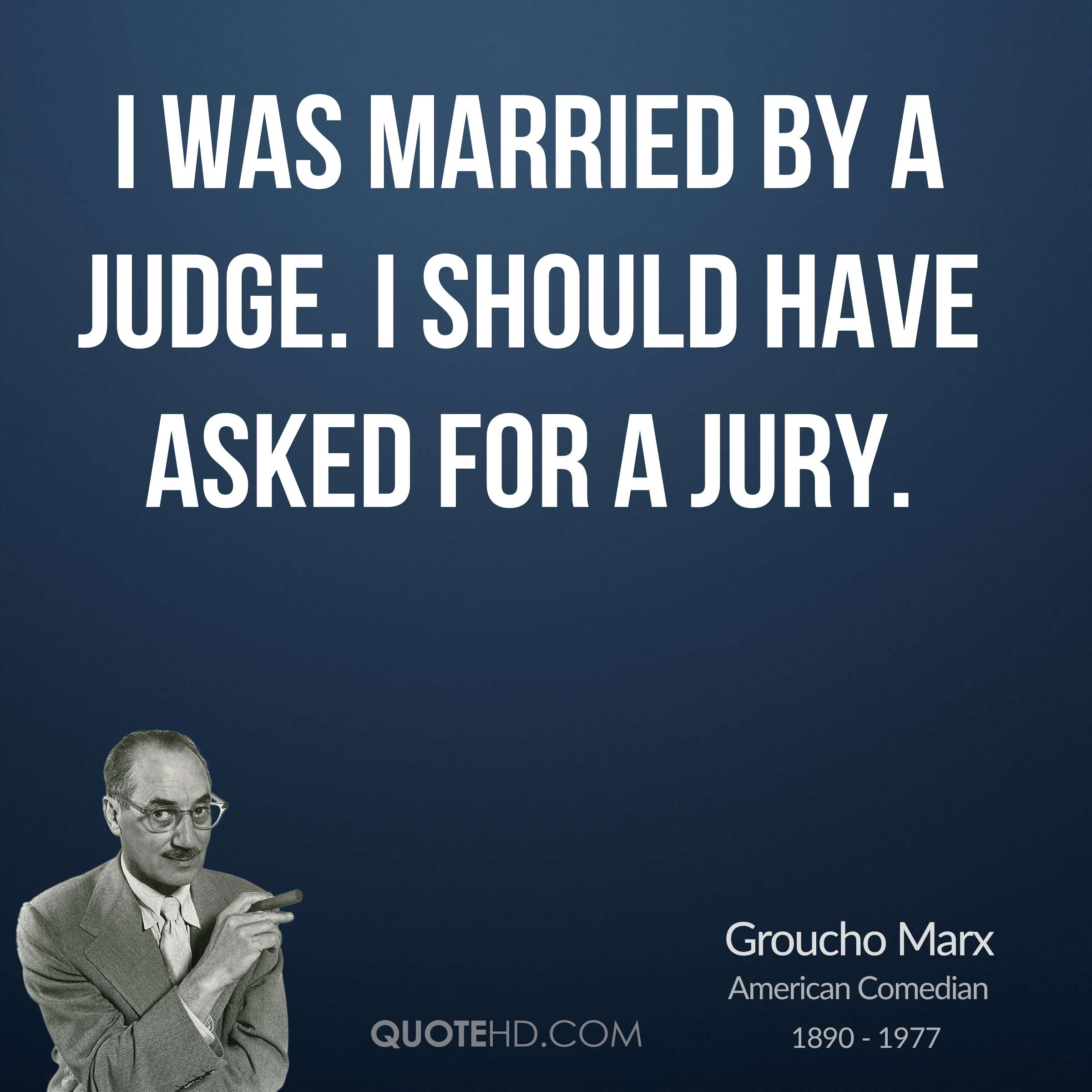 I was married by a judge. I should have asked for a jury.