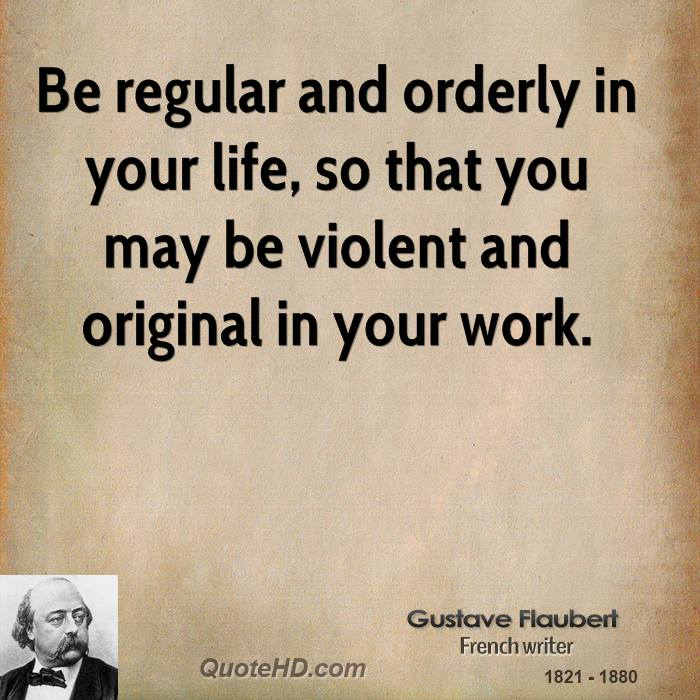 Be Regular And Orderly In Your Life So That You May Violent Original