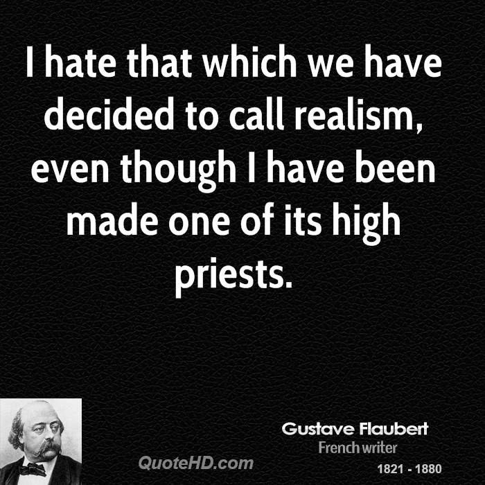 I hate that which we have decided to call realism, even though I have been made one of its high priests.