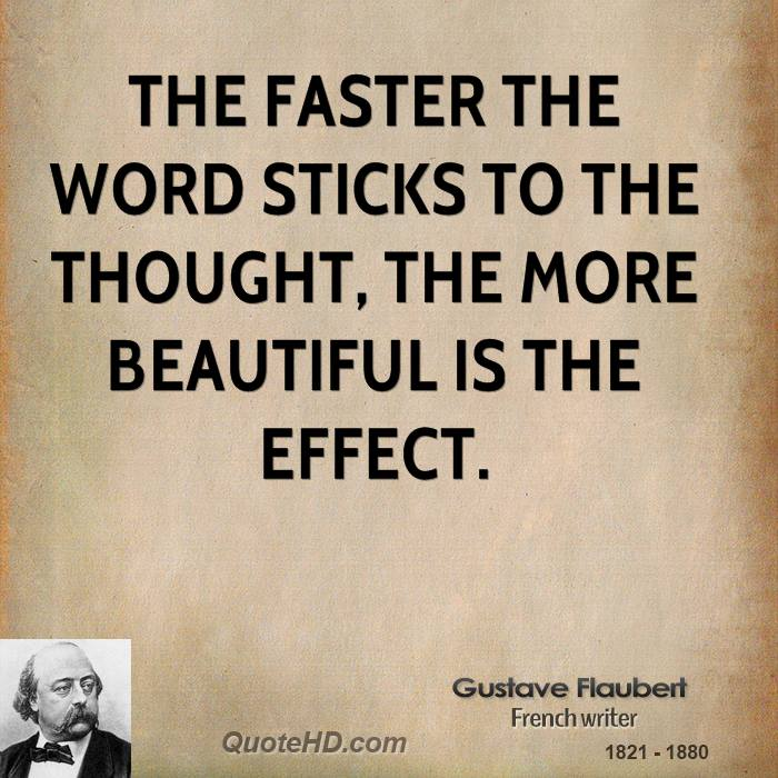 The faster the word sticks to the thought, the more beautiful is the effect.