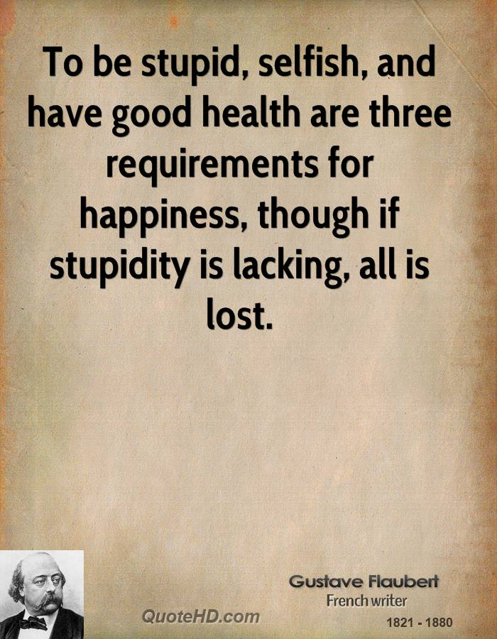 To be stupid, selfish, and have good health are th by ...