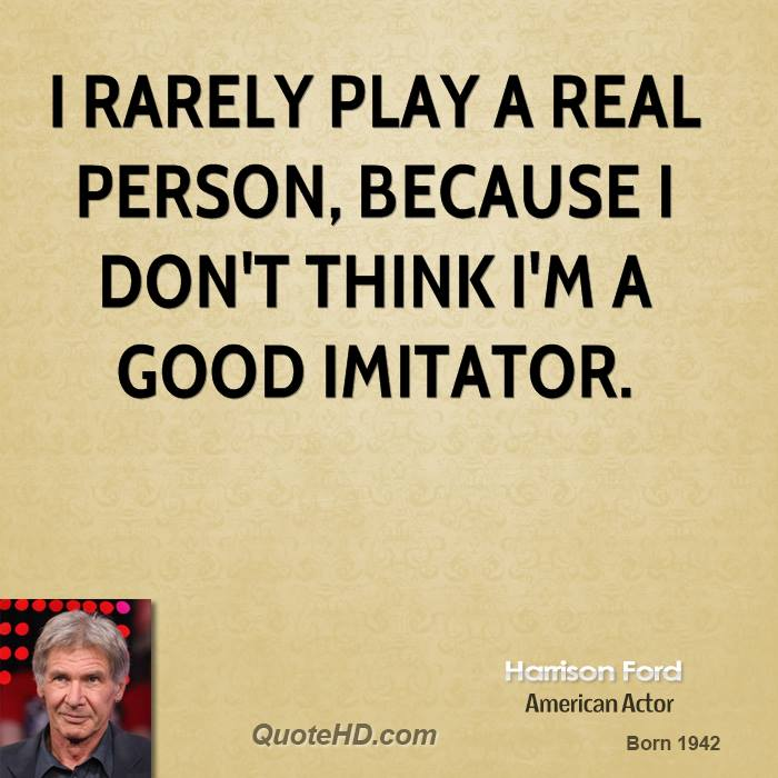 I rarely play a real person, because I don't think I'm a good imitator.