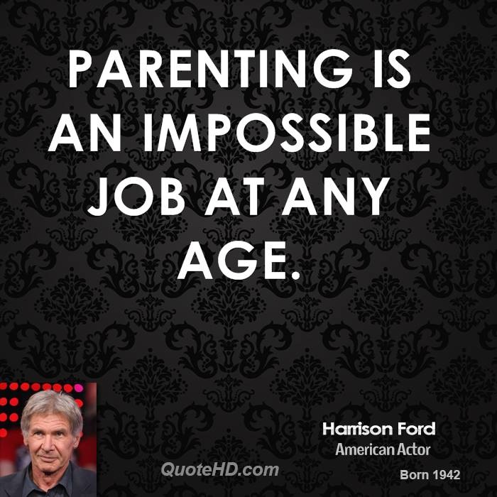 Parenting is an impossible job at any age.