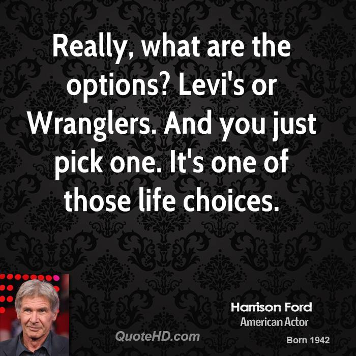 Really, what are the options? Levi's or Wranglers. And you just pick one. It's one of those life choices.