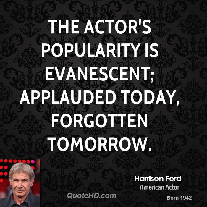 The actor's popularity is evanescent; applauded today, forgotten tomorrow.