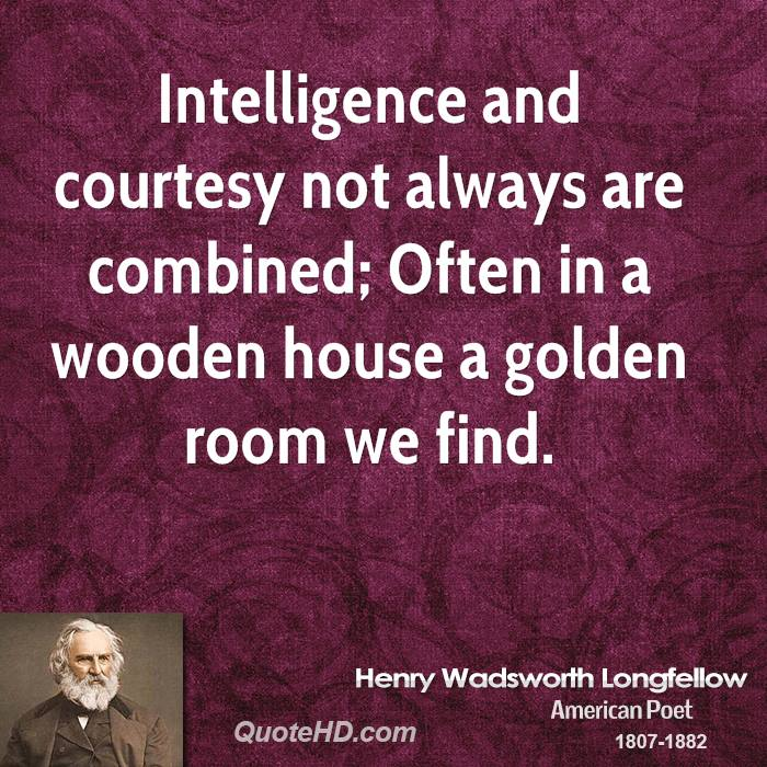 Intelligence and courtesy not always are combined; Often in a wooden house a golden room we find.