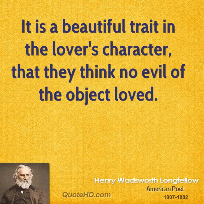 It is a beautiful trait in the lover's character, that they think no evil of the object loved.