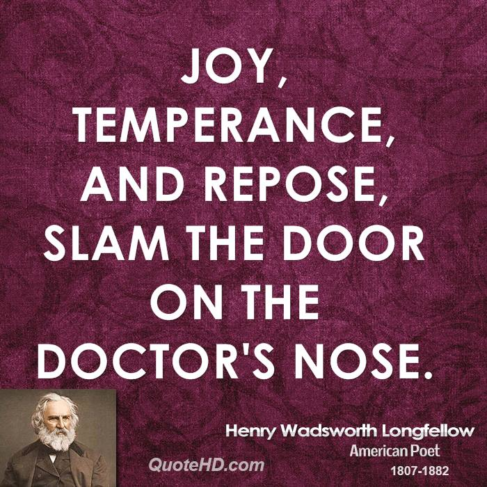 Joy, temperance, and repose, slam the door on the doctor's nose.