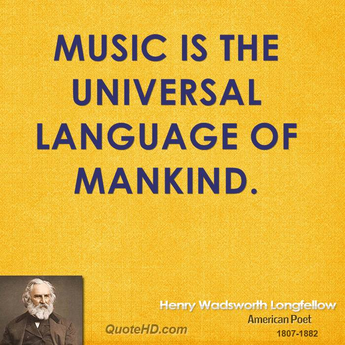 Music is the universal language of mankind.