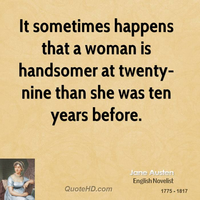 It sometimes happens that a woman is handsomer at twenty-nine than she was ten years before.