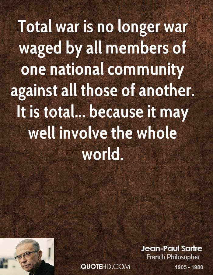 Total war is no longer war waged by all members of one national community against all those of another. It is total... because it may well involve the whole world.