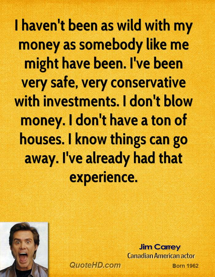I haven't been as wild with my money as somebody like me might have been. I've been very safe, very conservative with investments. I don't blow money. I don't have a ton of houses. I know things can go away. I've already had that experience.