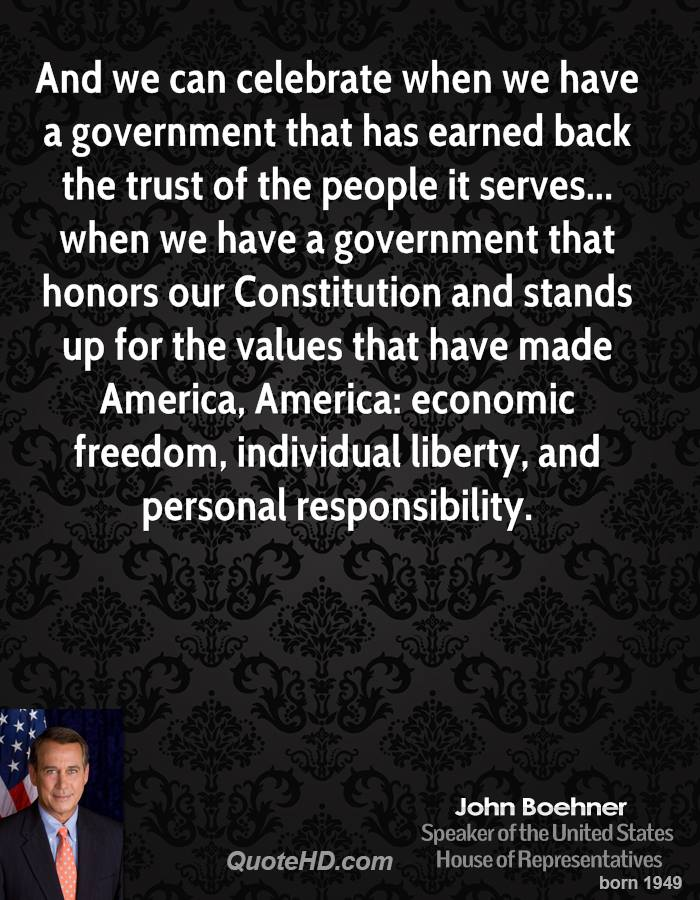And we can celebrate when we have a government that has earned back the trust of the people it serves... when we have a government that honors our Constitution and stands up for the values that have made America, America: economic freedom, individual liberty, and personal responsibility.