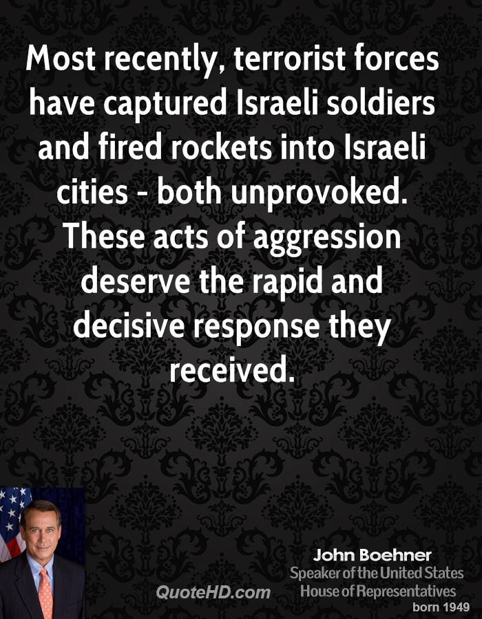 Most recently, terrorist forces have captured Israeli soldiers and fired rockets into Israeli cities - both unprovoked. These acts of aggression deserve the rapid and decisive response they received.