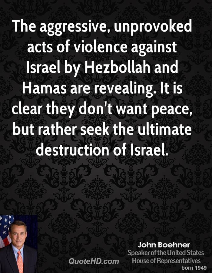 The aggressive, unprovoked acts of violence against Israel by Hezbollah and Hamas are revealing. It is clear they don't want peace, but rather seek the ultimate destruction of Israel.
