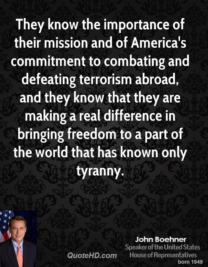 They know the importance of their mission and of America's commitment to combating and defeating terrorism abroad, and they know that they are making a real difference in bringing freedom to a part of the world that has known only tyranny.