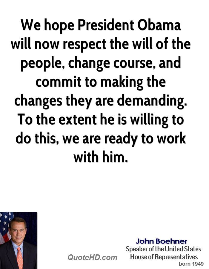 We hope President Obama will now respect the will of the people, change course, and commit to making the changes they are demanding. To the extent he is willing to do this, we are ready to work with him.