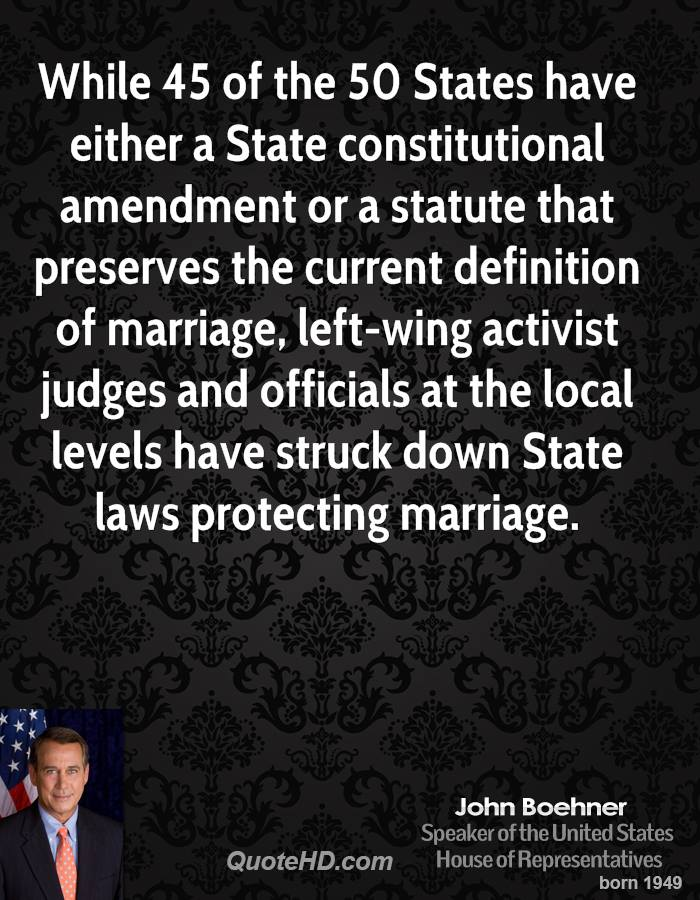 While 45 of the 50 States have either a State constitutional amendment or a statute that preserves the current definition of marriage, left-wing activist judges and officials at the local levels have struck down State laws protecting marriage.