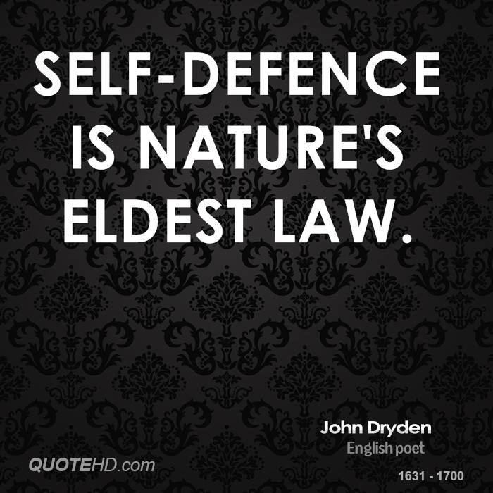 Self-defence is Nature's eldest law.