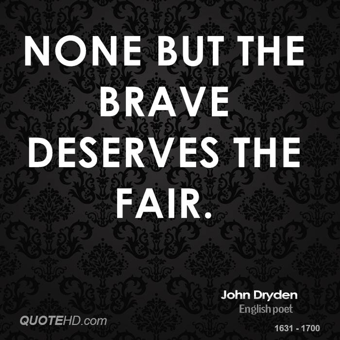 None but the brave deserves the fair.
