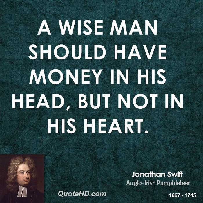 A wise man should have money in his head, but not in his heart.