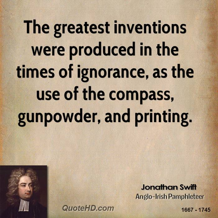 The greatest inventions were produced in the times of ignorance, as the use of the compass, gunpowder, and printing.