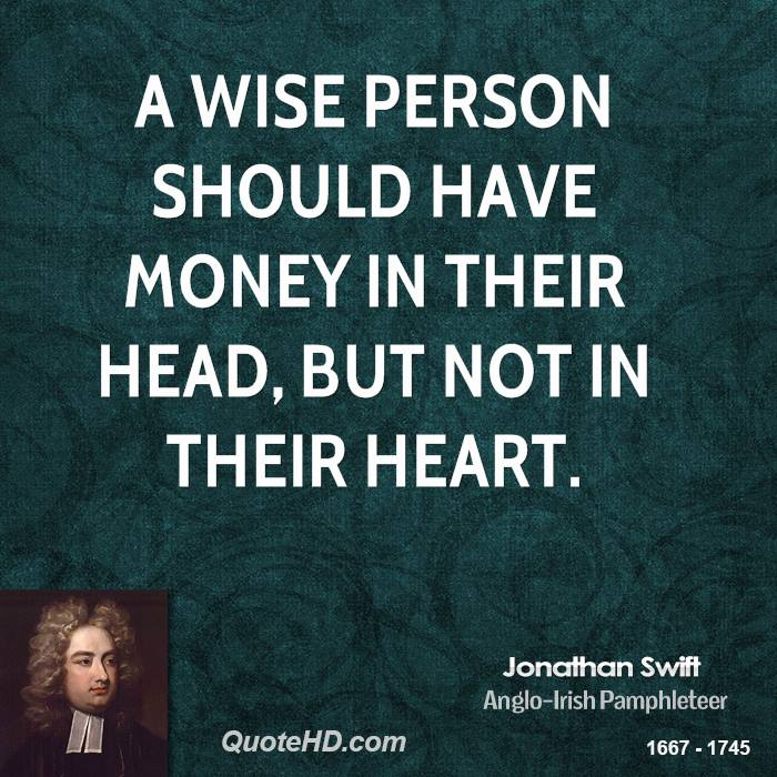 A wise person should have money in their head, but not in their heart.