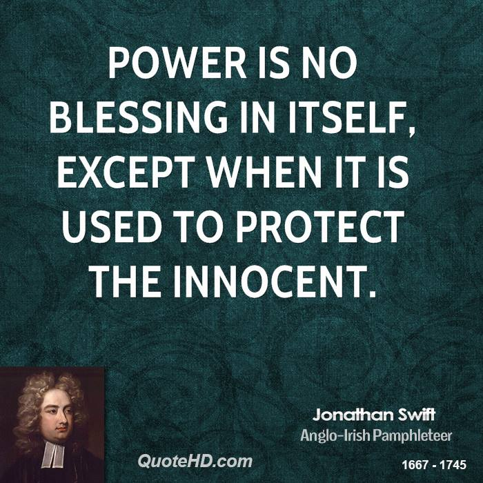 Power is no blessing in itself, except when it is used to protect the innocent.