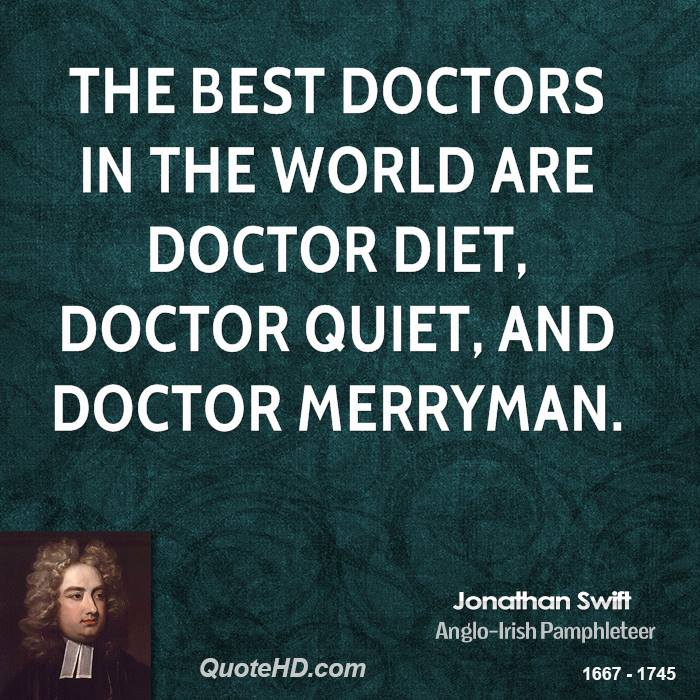 The best doctors in the world are Doctor Diet, Doctor Quiet, and Doctor Merryman.